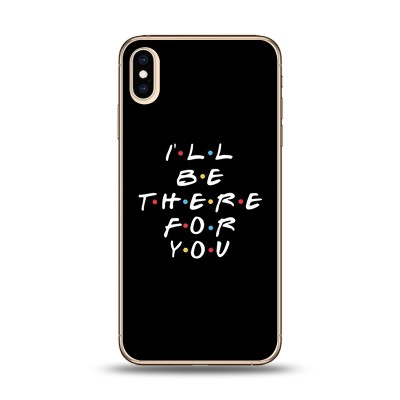 Husa iPhone Xs MAX Silicon Premium I'LL BE THERE FOR YOU