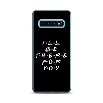 Husa Samsung Galaxy S10 Silicon Premium I'LL BE THERE FOR YOU